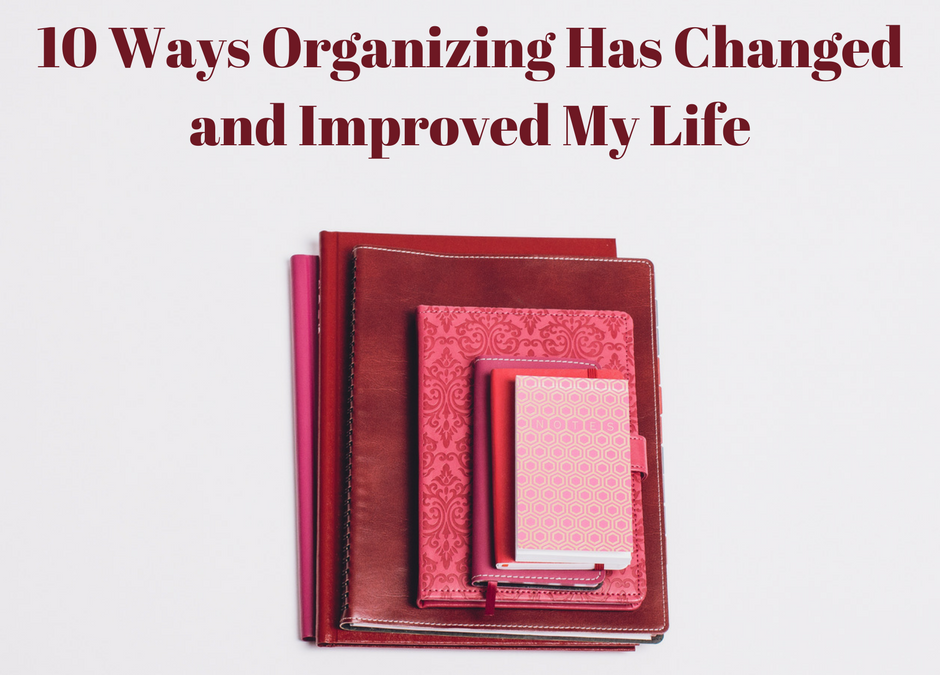 10 Ways Organizing Has Changed and Improved My Life