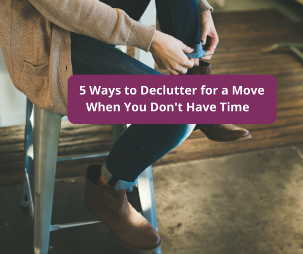 Woman sitting rolling sock above her boots with words, 5 Ways to Declutter for a Move When You Don't Have Time