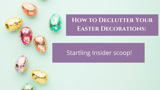 How to Declutter Your Easter Decorations